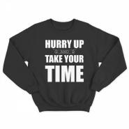 "Прикольный свитшот с принтом ""Hurry up and take your time"""