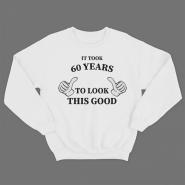 """Прикольный свитшот с принтом """"It took 60 years to look this good"""""""