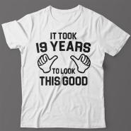 Прикольная футболка с надписью It took 19 years to look this good