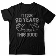 Прикольная футболка с надписью It took 20 years to look this good
