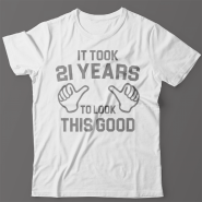 Прикольная футболка с надписью It took 21 years to look this good