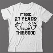 Прикольная футболка с надписью It took 27 years to look this good