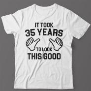 Прикольная футболка с надписью It took 35 years to look this good