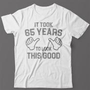 Прикольная футболка с надписью It took 65 years to look this good