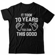 Прикольная футболка с надписью It took 70 years to look this good