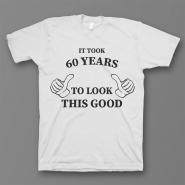 """Прикольная футболка с принтом """"It took 60 years to look this good"""""""